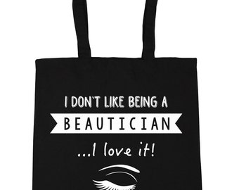 I Don't Like Being A Beautician...I Love It! Tote Shopping Gym Beach Bag 42cm x38cm, 10 litres