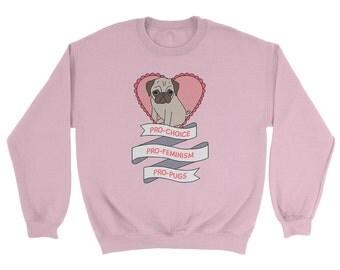 Pro Choice Pro Feminism Pro Pugs Sweatshirt *New Version*