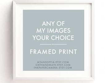 framed print, any image in my shop, your choice, home decor, nursery wall art, ready to hang, fine art photography, Myan Soffia