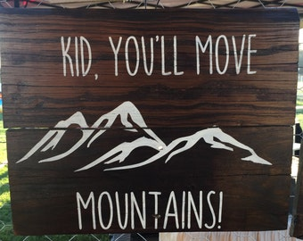 Kid, You'll Move Mountains reclaimed wood sign
