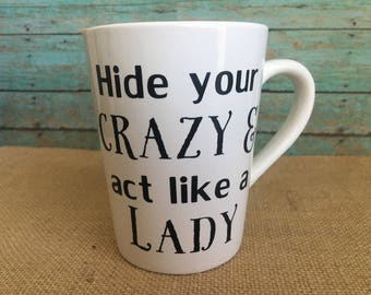 Hide Your Crazy & Act Like A Lady Mug or Wine Glass