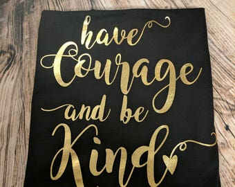 Tee- Have Courage and be Kind