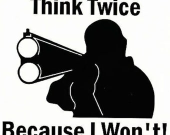 Think twice because I won't Decal (Guy with gun)