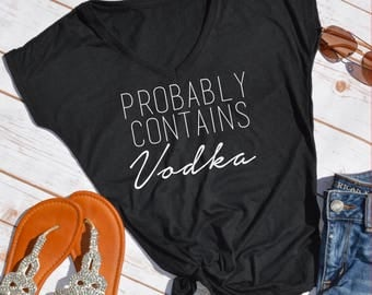 Probably Contains Vodka tshirt- funny t-shirt- vodka shirt- drinking shirt- funny drinking shirt