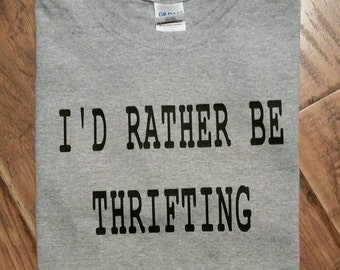 I'd rather be thrifting shirt. Thrifting Shirt. Thrift Tee Shirt. Thrift Shop T-Shirt.