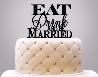 Wedding Cake Topper, Eat Drink and Be Married Cake Topper - Set of 1