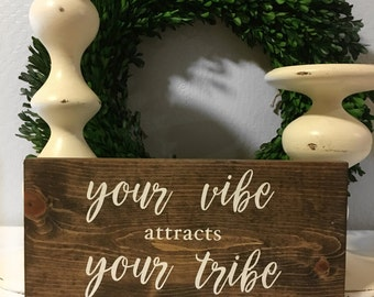 Your Vibe attracts Your Tribe - Wood Sign - Rustic Sign - Rustic Wood Sign - Tribe - Vibe