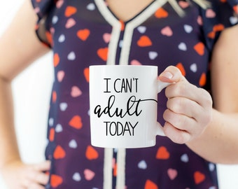 I Can't Adult Today Mug | Best Friend Coffee Cup | Mommy Gift | Funny Mug | Adulting is Hard Mug | Funny Quote Mug