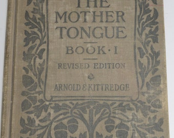The Mother Tongue Book 1 Lessons in Speaking, Reading, and Writing English 1908