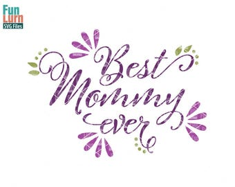 Best Mommy ever svg, Best Mama, Best Mom, mothers day svg, mom tshirt, mom, life, svg, dxf, png, eps for silhouette, cricut, cut file
