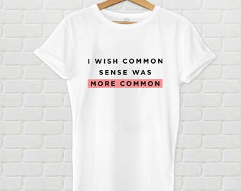 I wish common sense was more common - Women's tshirt, men's tshirt, common sense, funny tshirt, hypebeast, streetwear, gifts for her