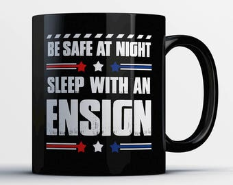 Ensign Coffee Mug - Sleep with an Ensign - Gift for Ensign - Ensign Cup - Funny Ensign Gift - US Military Ensign Present