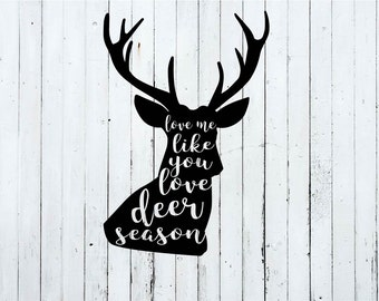 Love me like you love deer season svg, deer season svg, deer season cut file, deer svg, funny svg, hunting svg, svg cut file