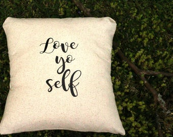 Love yo self, Inspiring Gift, Shirt, Pillow Decoration, Throw Pillow or tshirt Housewarming, College gift Love