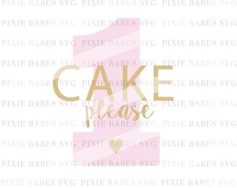Cake Please SVG, 1st Birthday SVG, First Birthday SVG, Birthday Girl svg, Birthday cake svg, cuttables, Cricut, Silhouette, Cutting File