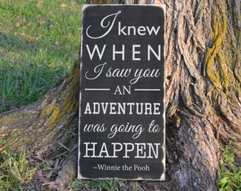 I Knew When I Saw You An Adventure Was Going to Happen Winnie the Pooh Quote Wood Sign Vinyl Decal Wood Sign Rustic Distressed Wood Sign