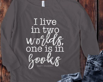 Gilmore Girls inspired I live in two worlds, one is in books quote 3/4 Sleeve Off the Shoulder Raglan Women's Shirt - Ink Printed