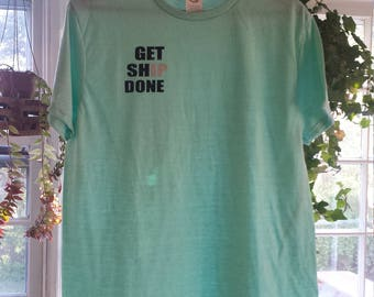 "Get Ship Done""  Yachting Boat Gift, Marina Shirt Deck Hand Gift,  motivational tee shirt, Sailor Deck Hand Deck Crew Shirt"