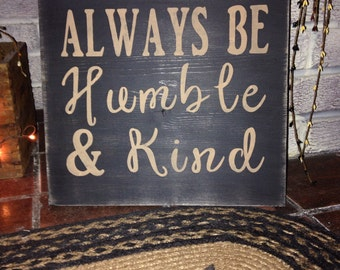 Always be Humble & Kind - primitive wooden distressed sign