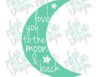 SVG DXF PNG cut file cricut silhouette cameo scrap booking I Love You to the Moon & Back