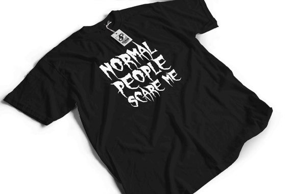 Normal People Scare Me T-Shirt - Funny slogan humour gift idea