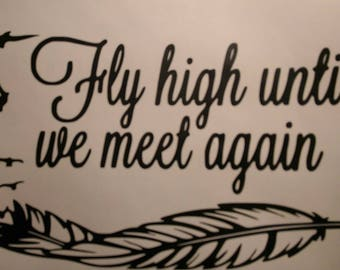 Fly High Until We Meet Again Indoor Wall Decal w/ free shipping