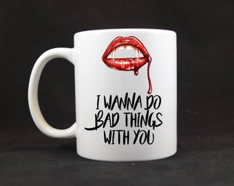 I wanna do bad things with you, True Blood Inspired mug, True blood inspired fan, Unique gifts, Valentine's day gift
