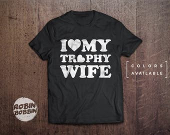 Husband Gift, I Love My Trophy Wife , Men's T Shirt, Dad Gift, Fathers Day, Funny T-shirt Cool Shirt, Weeding Wife Gift - Colors Available