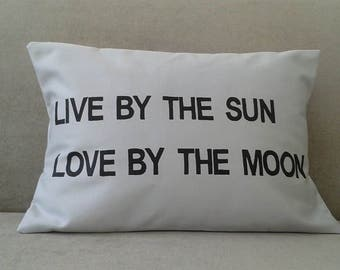 Screen printed 'Live By The Sun Love By The Moon' cushion