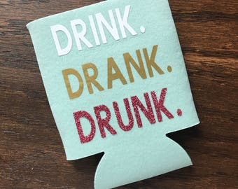 Drink, Drank, Drunk can holder - can holders - alcohol holders - alcohol accessories - drinking holders - bachelorette - drinking