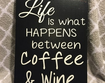 Life is What Happens beteen Coffee and Wine.  Wooden sign 8.5x11.25 black and white
