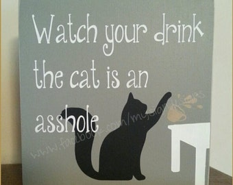 Watch your drink the cat is an asshole, small hand painted shelf sitting sign, funny cat lovers gift idea
