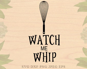 Watch me whip svg Kitchen svg Cooking svg EPS DXF Hausewife Household Svg sayings Cricut downloads Cricut files Silhouette files