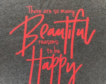 There are so many beautiful reasons to be happy tshirt, cute Spring shirt, March shirt of the month