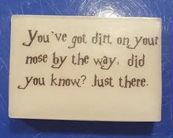 Harry Potter Hermione You've Got Dirt on Your Nose Quote Soap