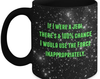 If I were a Jedi, there's a 100% chance I would use the Force inappropriately- Funny mug for Star Wars fans!