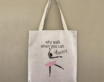 Custom Tote Bag Ballerina Why Walk When You Can Dance Custom Customizable Personalized Gift For Her Dancing Ballet Tutu Shopping Bag Bulk