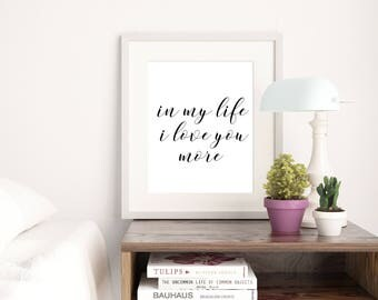 Printable quote, In my life i love you more, marriage art print, home decor, bedroom decor, wedding print, love quote,  8X10 11x14 printable