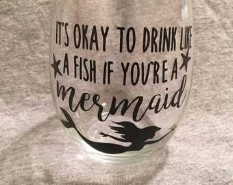 It's Okay To Drink Like A Fish If You're A Mermaid- Wine Glass