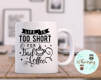 Life is too Short for Bad Coffee Mug, Great Gift, Coffee Lover Mug, Coffee Mug, Perfect Gift, Funny Quote Mug, Life is too Short Coffee Mug