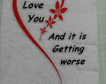 I Love You and it's Getting Worse Heart and Black Inscription