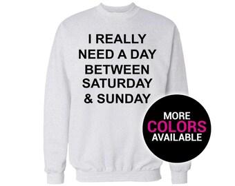 I Really Need a Day Between Saturday and Sunday Crewneck Sweatshirt Men/Women Unisex White Black Soft Cotton Crewneck Sweatshirt
