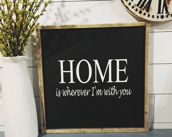 Home is wherever I'm with you sign. Wood sign. Rustic. Farmhouse. Wall Decor