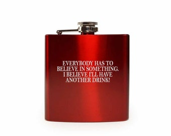 Everybody Has To Believe In Something // Gift for Her // Funny Flask // Hip Flask for Women // 21st Birthday Gift // 7 oz