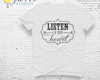 Listen to your Heart, Positive, Women's Fashion Quote Shirt, T-shirt, Trendy, Cute, Modern, Gift For Her, Mom Gift, Graphic Tee, Apparel,