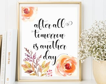 Motivational Quote, After All Tomorrow Is Another Day, Inspirational Print, Floral Print, Flower Art, Typography Print, Home Decor Printable