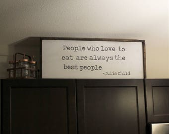 """Julia Child Quote """"People who love to eat are always the best people"""" Sign"""