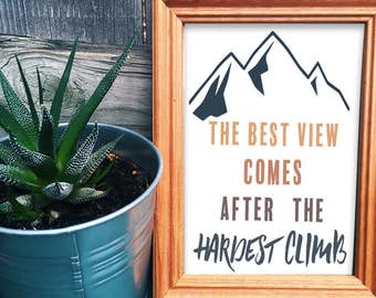 Printable wall art. Instant download. The best view comes after the hardest climb.