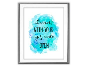 SALE-Dream With Your Eyes Wide Open- Art Print - Wall Art Designs- Gallery Wall- Quote Prints-Graduation Gift-Inspirational Art