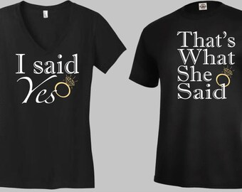 I said yes, That What She Said - couple tshirts, engagement tshirt, graphic tees, funny tshirts